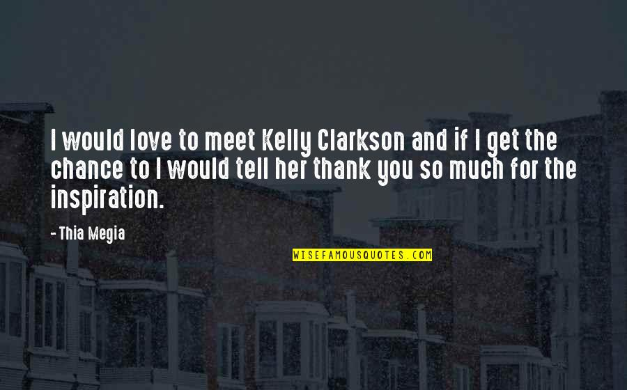If You Love Her Tell Her Quotes By Thia Megia: I would love to meet Kelly Clarkson and
