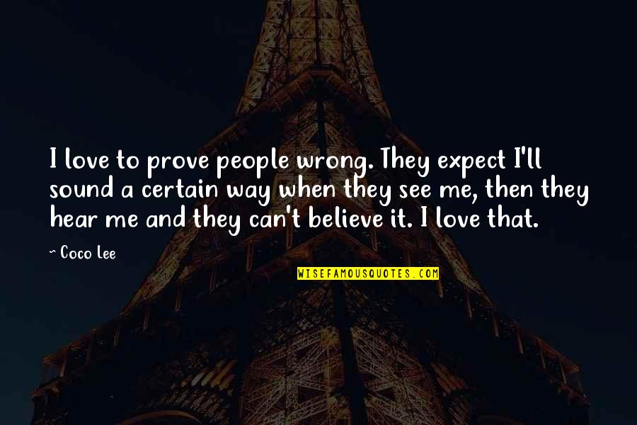 If You Love Me Prove Quotes By Coco Lee: I love to prove people wrong. They expect