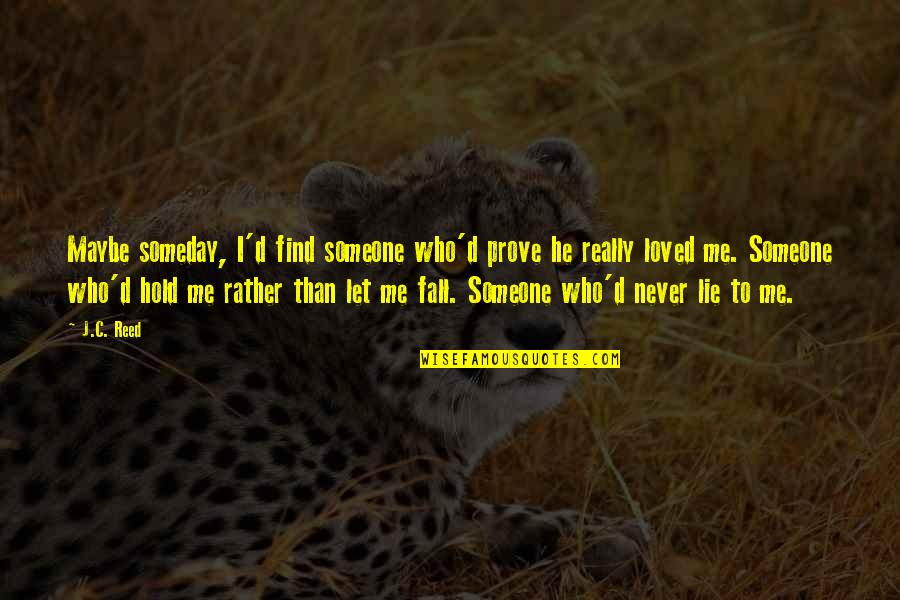 If You Love Me Prove Quotes By J.C. Reed: Maybe someday, I'd find someone who'd prove he