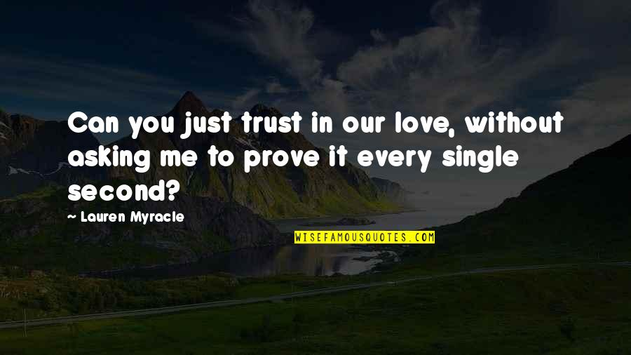 If You Love Me Prove Quotes By Lauren Myracle: Can you just trust in our love, without