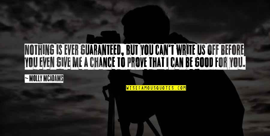 If You Love Me Prove Quotes By Molly McAdams: Nothing is ever guaranteed, but you can't write