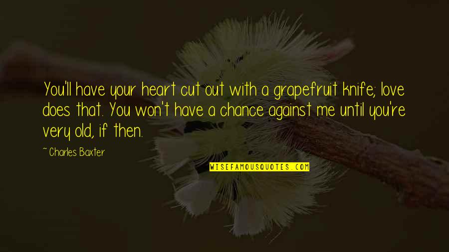 If You Love Me Then Quotes By Charles Baxter: You'll have your heart cut out with a