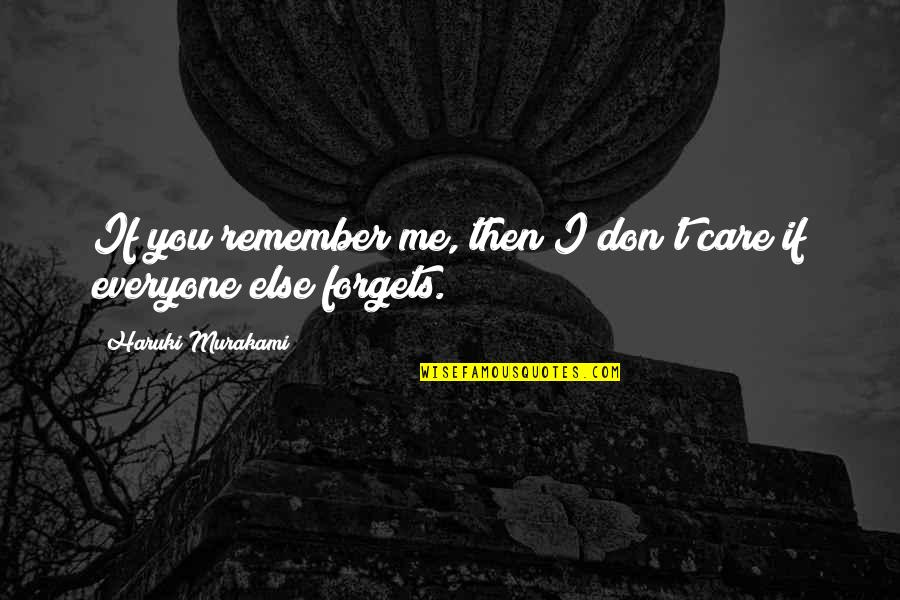 If You Love Me Then Quotes By Haruki Murakami: If you remember me, then I don't care
