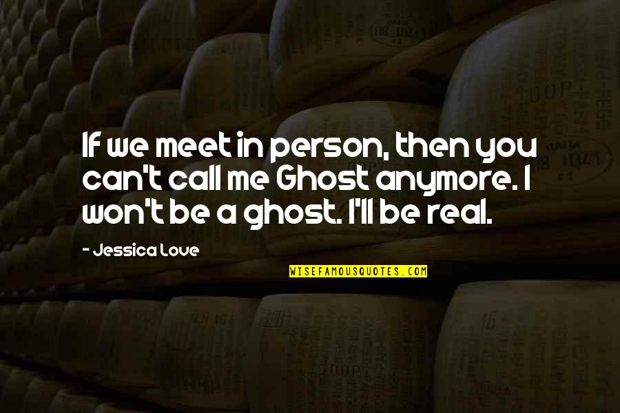 If You Love Me Then Quotes By Jessica Love: If we meet in person, then you can't