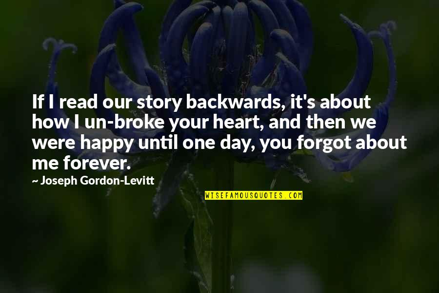 If You Love Me Then Quotes By Joseph Gordon-Levitt: If I read our story backwards, it's about