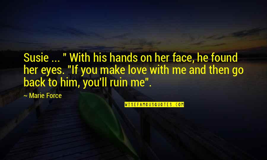 """If You Love Me Then Quotes By Marie Force: Susie ... """" With his hands on her"""