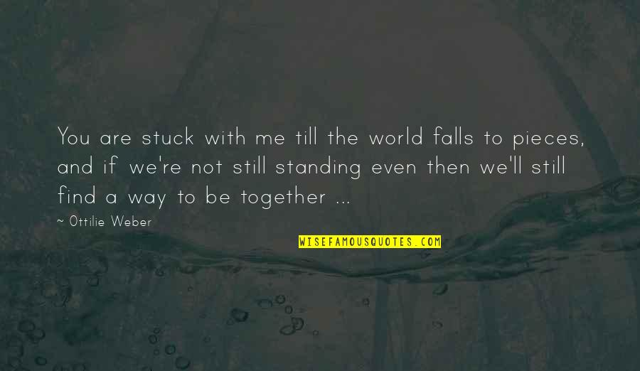If You Love Me Then Quotes By Ottilie Weber: You are stuck with me till the world
