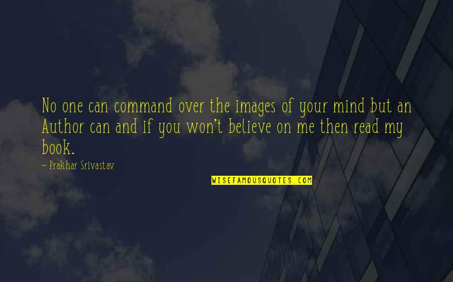 If You Love Me Then Quotes By Prakhar Srivastav: No one can command over the images of
