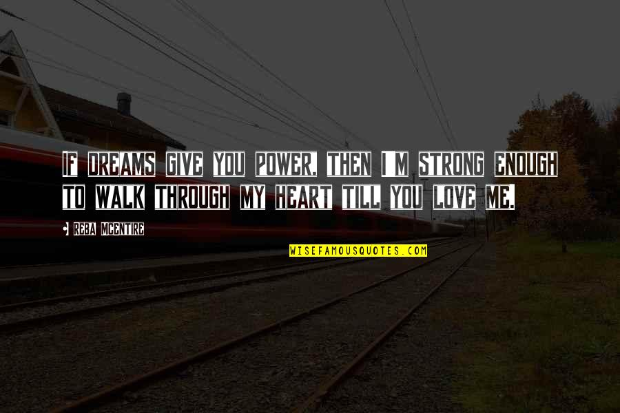 If You Love Me Then Quotes By Reba McEntire: If dreams give you power, then I'm strong
