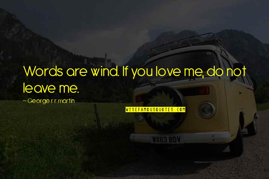 If You Not Love Me Quotes By George R R Martin: Words are wind. If you love me, do