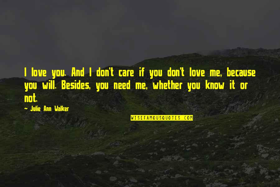 If You Not Love Me Quotes By Julie Ann Walker: I love you. And I don't care if