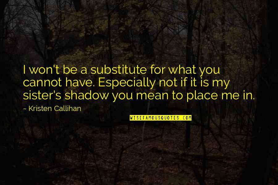 If You Not Love Me Quotes By Kristen Callihan: I won't be a substitute for what you