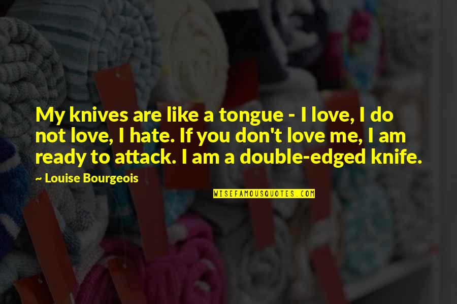 If You Not Love Me Quotes By Louise Bourgeois: My knives are like a tongue - I