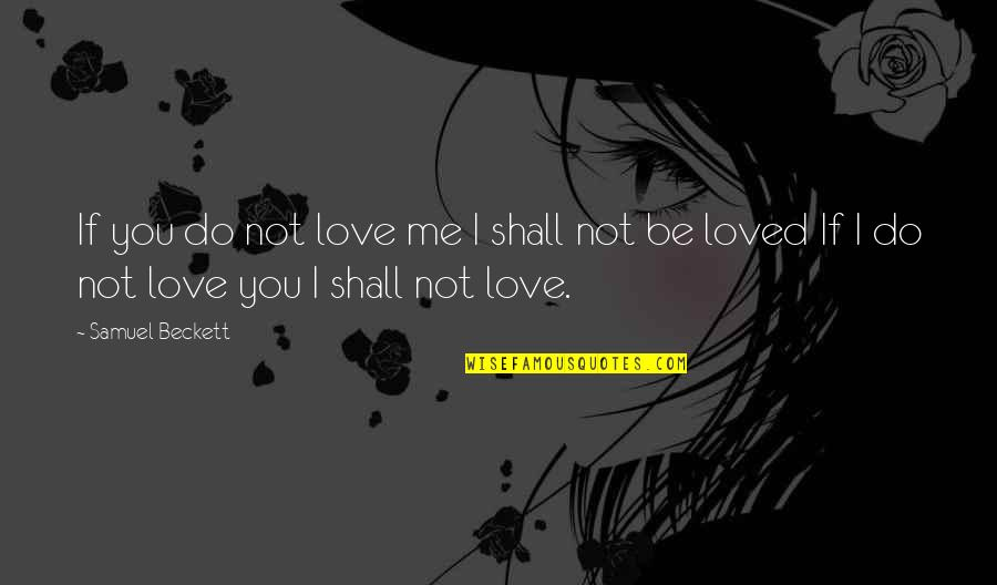 If You Not Love Me Quotes By Samuel Beckett: If you do not love me I shall