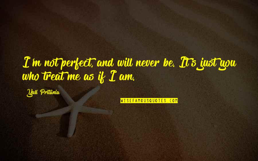 If You Not Love Me Quotes By Yuli Pritania: I'm not perfect, and will never be. It's