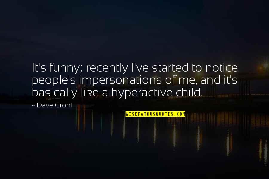 If You Really Like Me Quotes By Dave Grohl: It's funny; recently I've started to notice people's