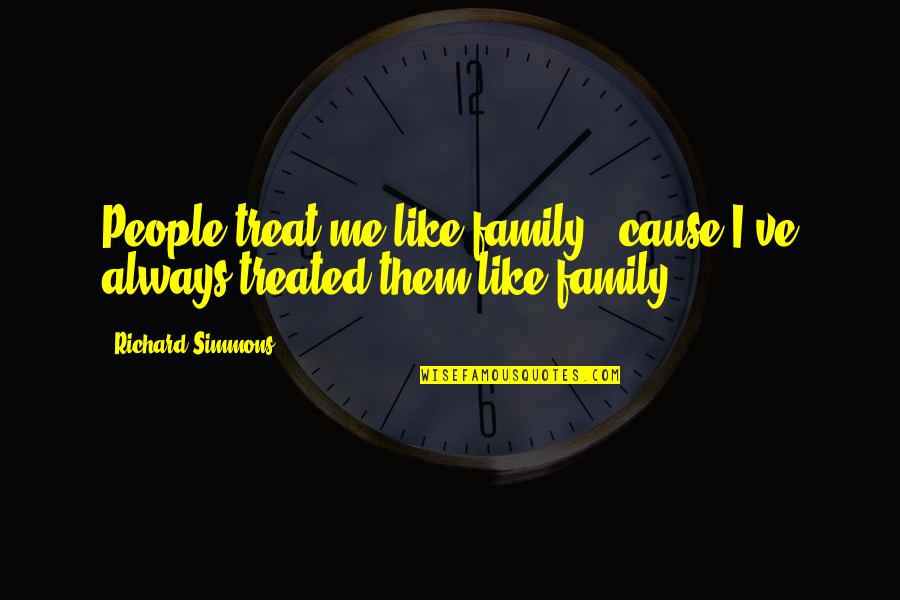 If You Really Like Me Quotes By Richard Simmons: People treat me like family, 'cause I've always