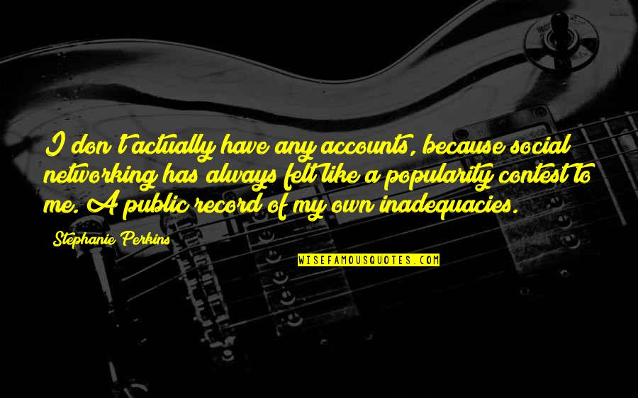 If You Really Like Me Quotes By Stephanie Perkins: I don't actually have any accounts, because social