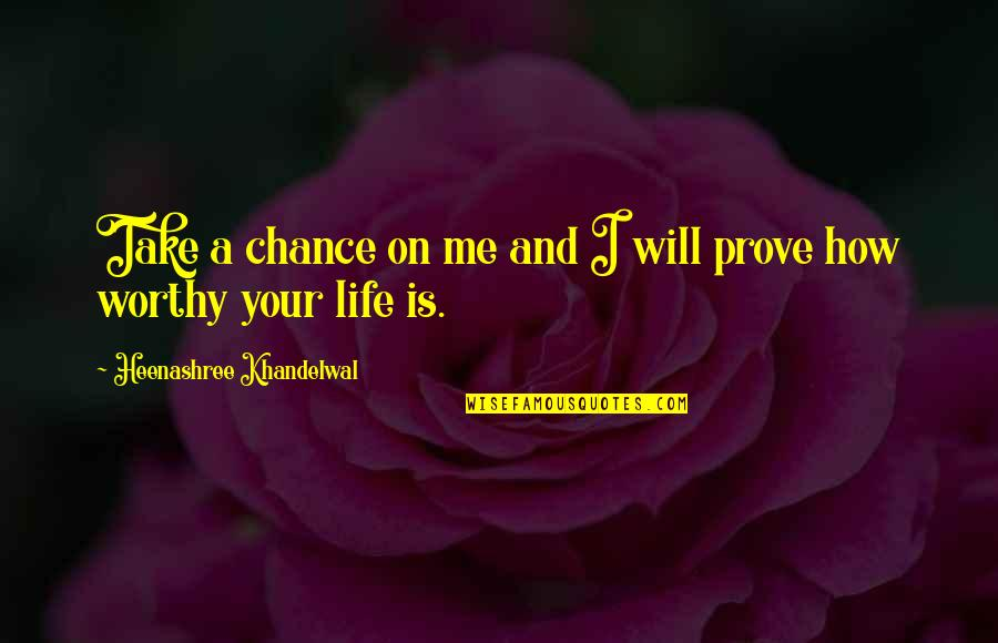 If You Really Love Me Prove It Quotes By Heenashree Khandelwal: Take a chance on me and I will