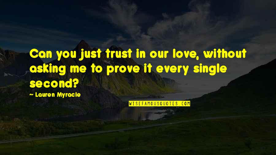If You Really Love Me Prove It Quotes By Lauren Myracle: Can you just trust in our love, without