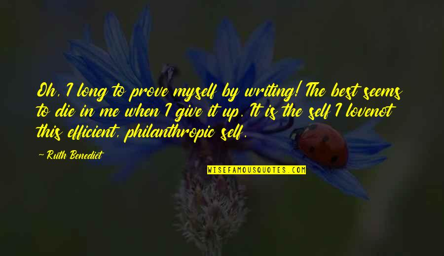 If You Really Love Me Prove It Quotes By Ruth Benedict: Oh, I long to prove myself by writing!