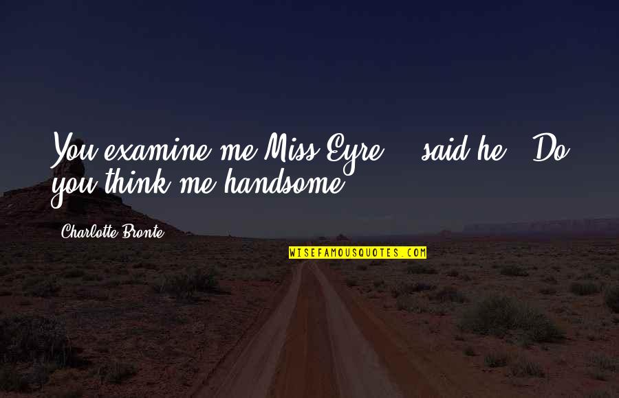 """If You Really Miss Me Quotes By Charlotte Bronte: You examine me Miss Eyre, """" said he:"""