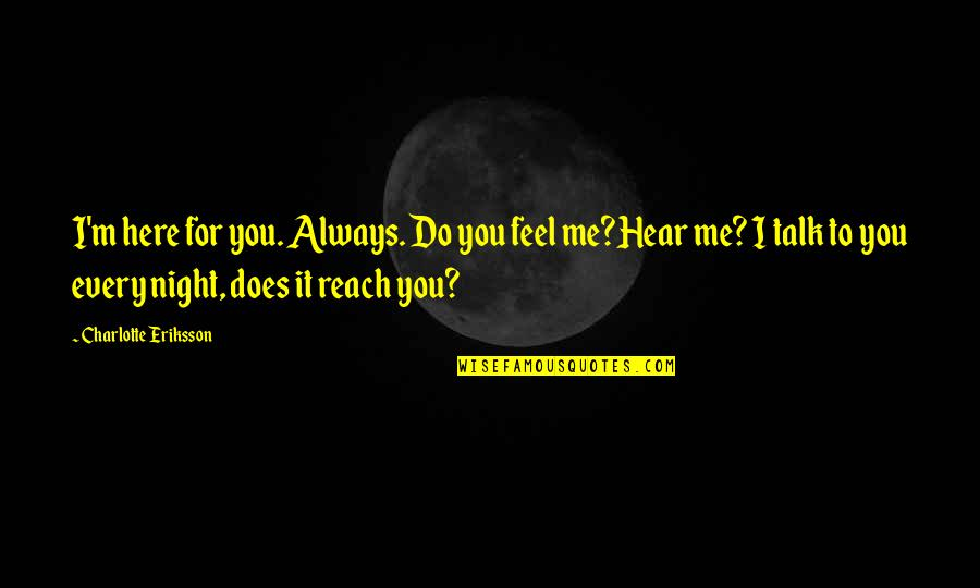 If You Really Miss Me Quotes By Charlotte Eriksson: I'm here for you. Always. Do you feel