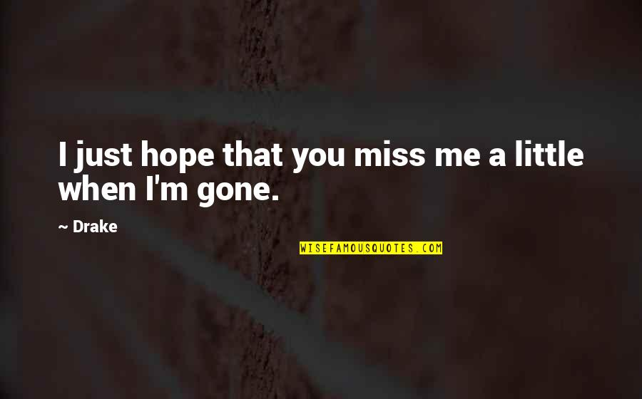 If You Really Miss Me Quotes By Drake: I just hope that you miss me a