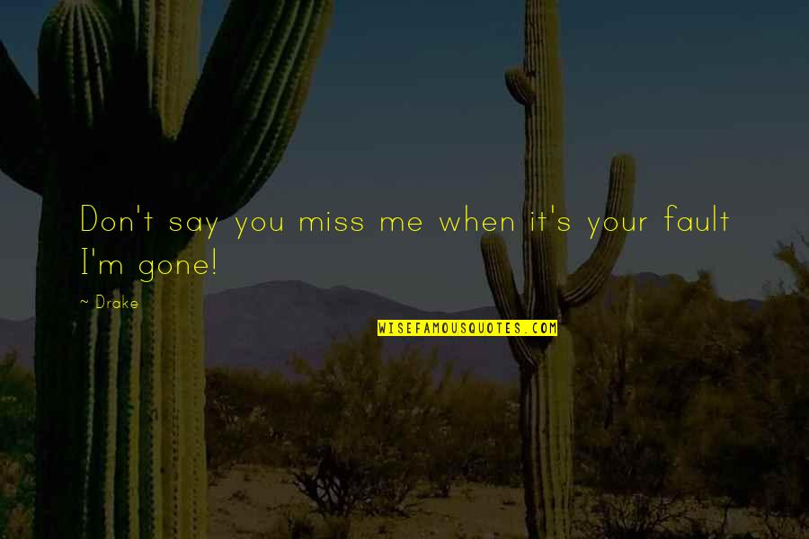 If You Really Miss Me Quotes By Drake: Don't say you miss me when it's your