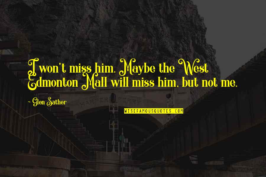 If You Really Miss Me Quotes By Glen Sather: I won't miss him. Maybe the West Edmonton