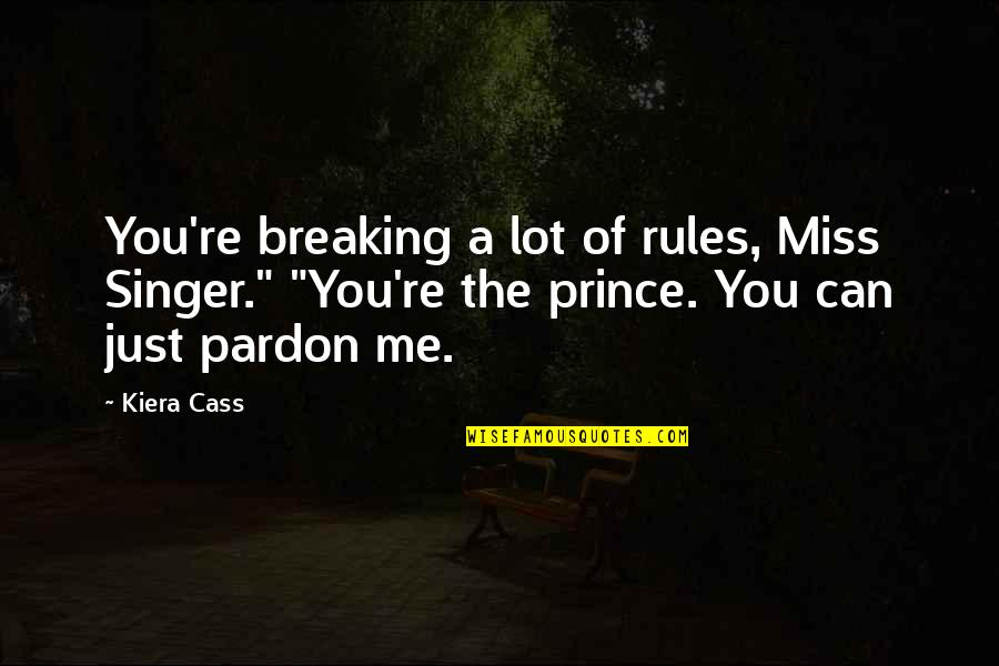 """If You Really Miss Me Quotes By Kiera Cass: You're breaking a lot of rules, Miss Singer."""""""