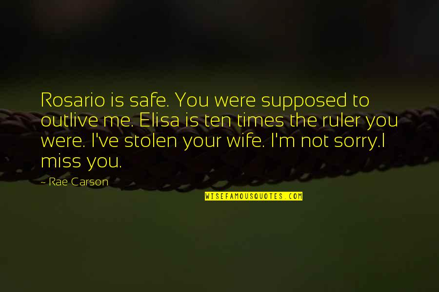 If You Really Miss Me Quotes By Rae Carson: Rosario is safe. You were supposed to outlive