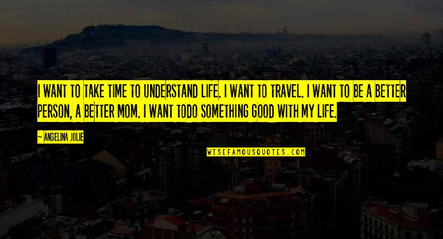 If You Want Something In Life Quotes By Angelina Jolie: I want to take time to understand life.