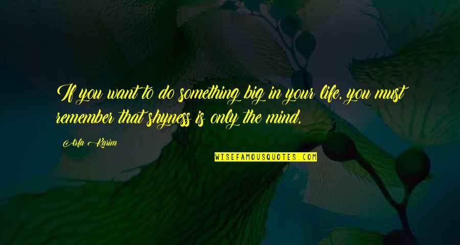 If You Want Something In Life Quotes By Arfa Karim: If you want to do something big in