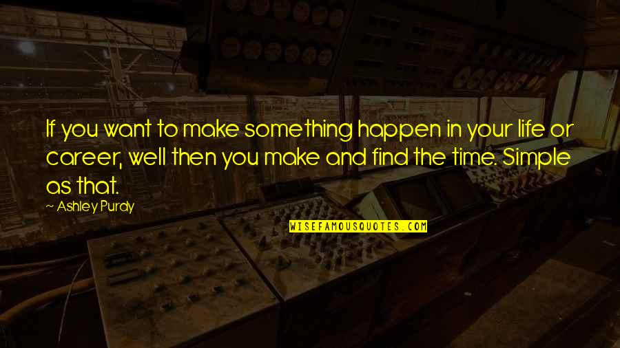 If You Want Something In Life Quotes By Ashley Purdy: If you want to make something happen in