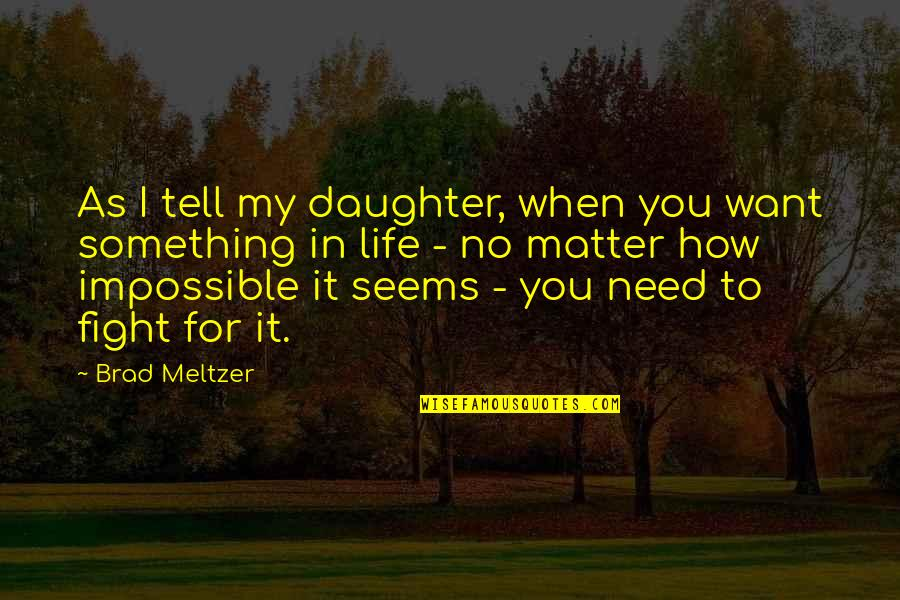 If You Want Something In Life Quotes By Brad Meltzer: As I tell my daughter, when you want