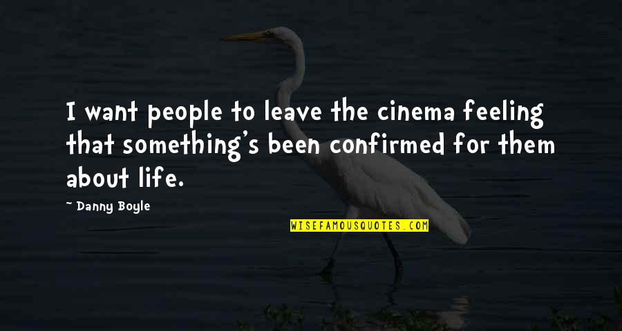 If You Want Something In Life Quotes By Danny Boyle: I want people to leave the cinema feeling