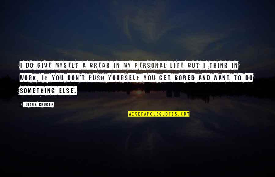 If You Want Something In Life Quotes By Diane Kruger: I do give myself a break in my