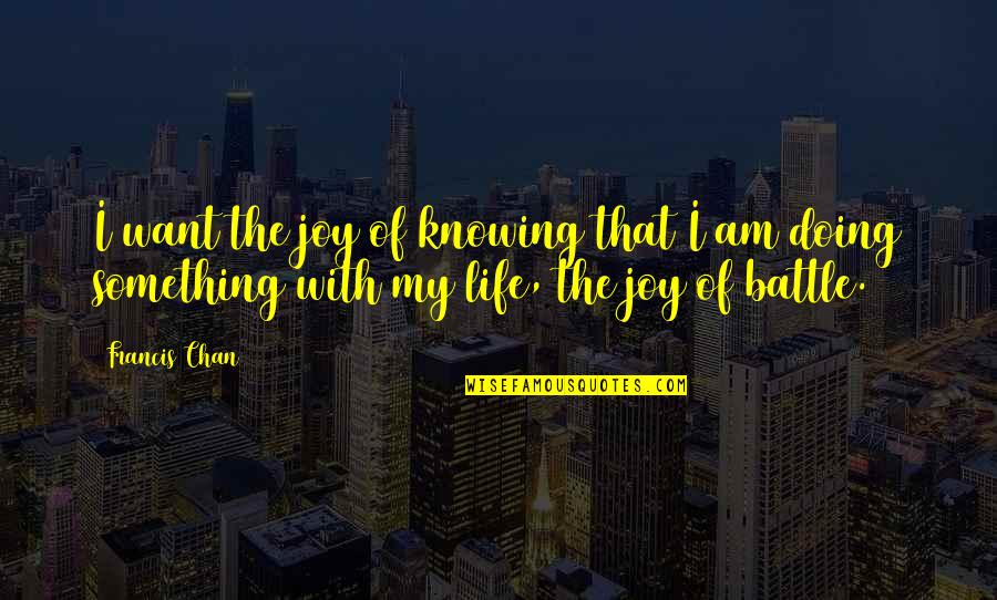 If You Want Something In Life Quotes By Francis Chan: I want the joy of knowing that I