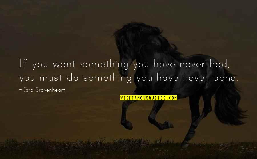 If You Want Something In Life Quotes By Isra Sravenheart: If you want something you have never had,