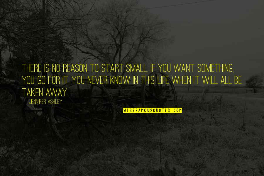 If You Want Something In Life Quotes By Jennifer Ashley: There is no reason to start small. If