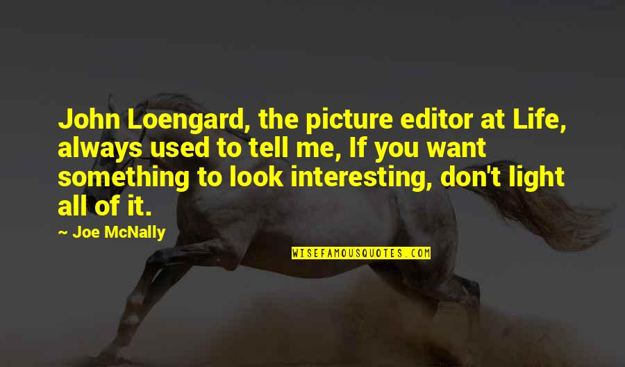 If You Want Something In Life Quotes By Joe McNally: John Loengard, the picture editor at Life, always