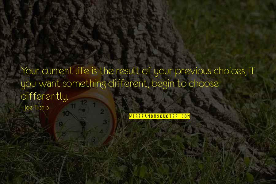 If You Want Something In Life Quotes By Joe Tichio: Your current life is the result of your