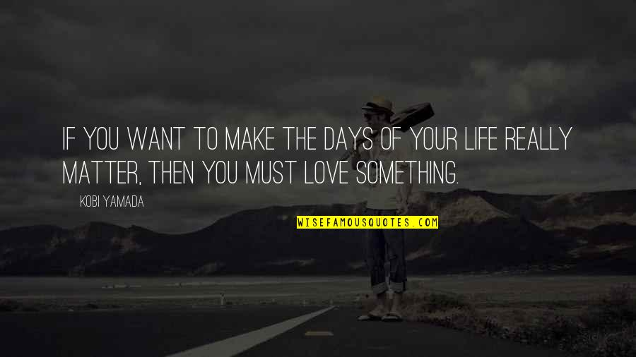 If You Want Something In Life Quotes By Kobi Yamada: If you want to make the days of