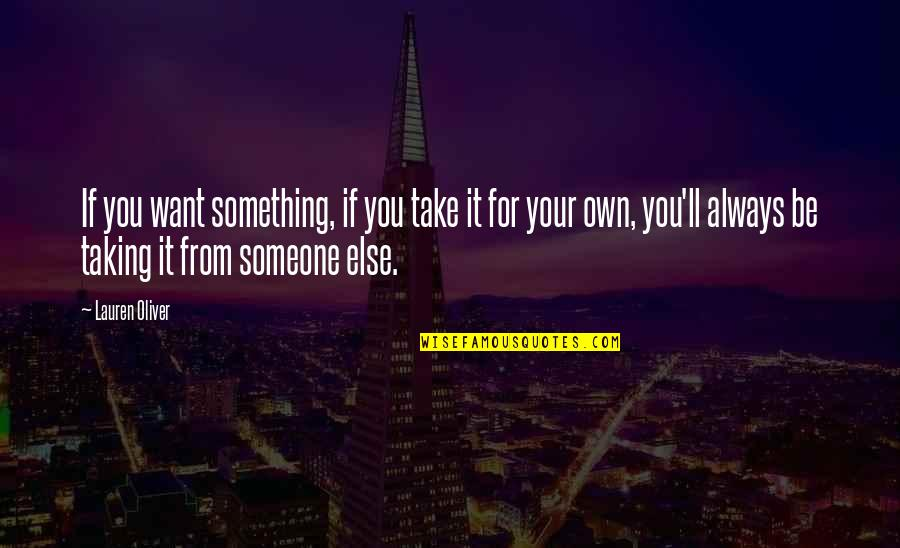 If You Want Something In Life Quotes By Lauren Oliver: If you want something, if you take it
