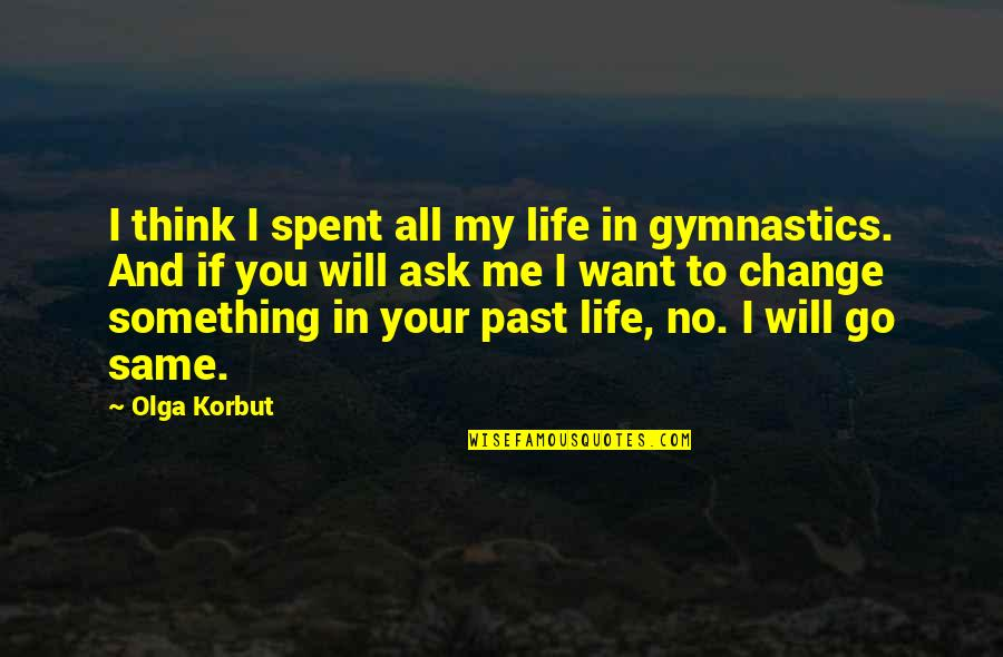 If You Want Something In Life Quotes By Olga Korbut: I think I spent all my life in