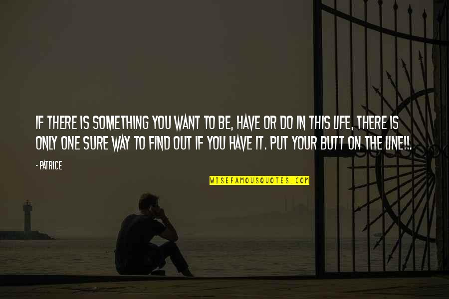 If You Want Something In Life Quotes By Patrice: If there is something you want to be,