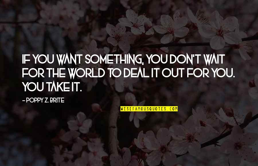 If You Want Something In Life Quotes By Poppy Z. Brite: If you want something, you don't wait for