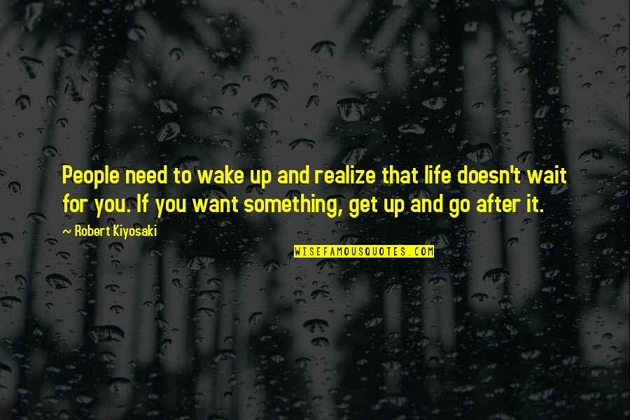 If You Want Something In Life Quotes By Robert Kiyosaki: People need to wake up and realize that
