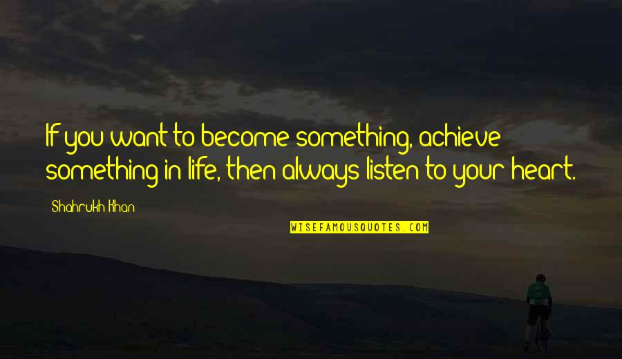 If You Want Something In Life Quotes By Shahrukh Khan: If you want to become something, achieve something